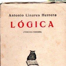 Libros antiguos: ANTONIO LINARES HERRERA, LÓGICA, 3ªED., GRANADA 1932, 155 PÁGS, 13 POR 20CM. Lote 33312071