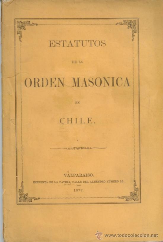 ESTATUTOS DE LA ORDEN MASONICA EN CHILE. VALPARAISO. 1873. LIBRO ANTIGUO. MASONERIA. (Libros Antiguos, Raros y Curiosos - Bellas artes, ocio y coleccionismo - Otros)