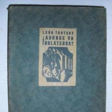 Libros antiguos: ¿ADONDE VA INGLATERRA? LEON TROTSKY PRIMERA EDICION 1927. Lote 33528887