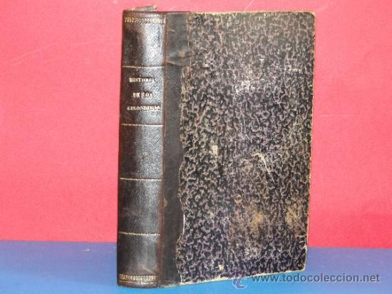 HISTORIA DE LOS GIRONDINOS .--LAMARTINE, M. A . DE .-1877 (Libros Antiguos, Raros y Curiosos - Historia - Otros)
