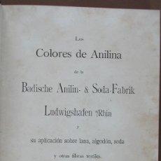 Libros antiguos: LOS COLORES DE ANILINA DE LA BADISCHE ANILIN- & SODA-FABRIK..... SU APLICACIÓN SOBRE LANA, ALGODÓN, . Lote 33779371