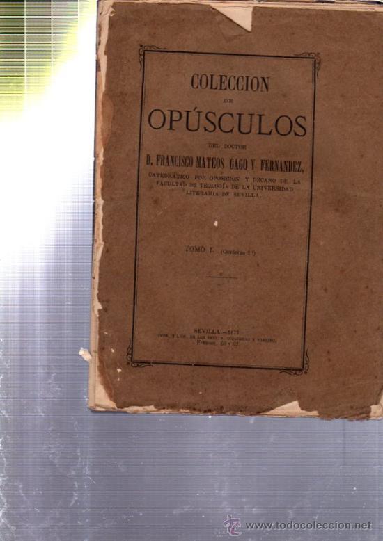 COLECCIÓN DE OPÚSCULOS, FRANCISCO MATEOS GAGO, 5 TOMOS, SEVILLA 1873- 1881, IMP.IZQUIERDO Y SOBRINO (Libros Antiguos, Raros y Curiosos - Pensamiento - Otros)