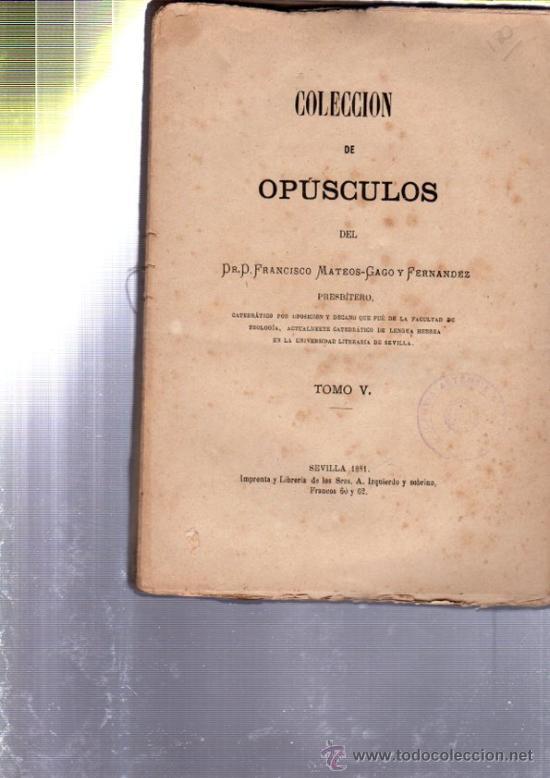 Libros antiguos: COLECCIÓN DE OPÚSCULOS, FRANCISCO MATEOS GAGO, 5 TOMOS, SEVILLA 1873- 1881, IMP.IZQUIERDO Y SOBRINO - Foto 5 - 33801675