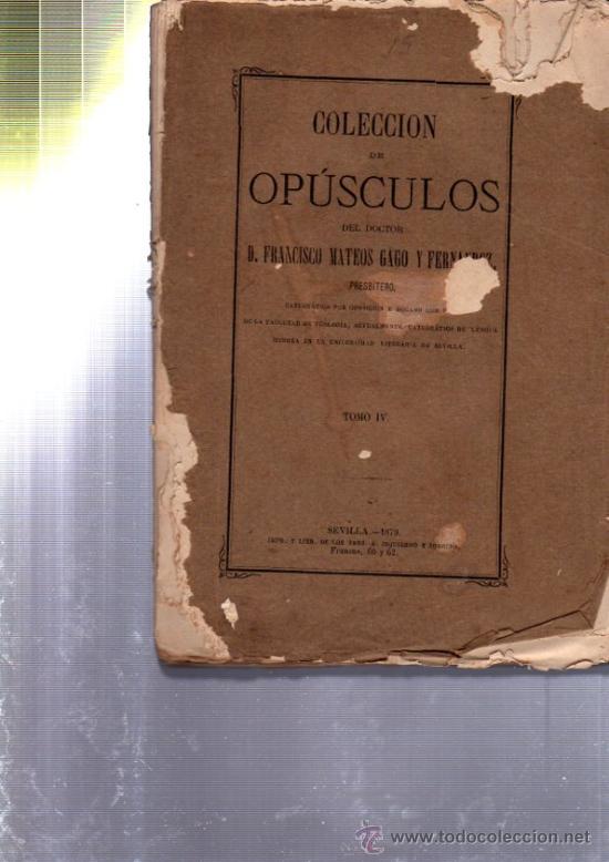 Libros antiguos: COLECCIÓN DE OPÚSCULOS, FRANCISCO MATEOS GAGO, 5 TOMOS, SEVILLA 1873- 1881, IMP.IZQUIERDO Y SOBRINO - Foto 4 - 33801675
