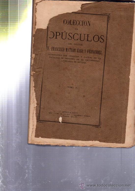 Libros antiguos: COLECCIÓN DE OPÚSCULOS, FRANCISCO MATEOS GAGO, 5 TOMOS, SEVILLA 1873- 1881, IMP.IZQUIERDO Y SOBRINO - Foto 2 - 33801675