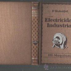 Libros antiguos: P. ROBERJOT ELEMENTOS DE ELECTRICIDAD INDUSTRIAL TOMO III MAQUINAS ELECTRICAS BARCELONA 1932. Lote 33939701