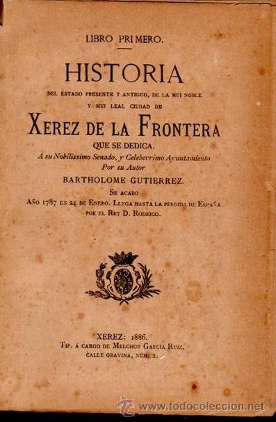 HISTORIA XEREZ DE LA FRONTERA, BARTHOLOME GUTIERREZ,XEREZ 1886,TIP.MELCHOR GARCÍA RUIZ,4TMS 2VOLS (Libros Antiguos, Raros y Curiosos - Historia - Otros)