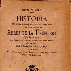 Libros antiguos: HISTORIA XEREZ DE LA FRONTERA, BARTHOLOME GUTIERREZ,XEREZ 1886,TIP.MELCHOR GARCÍA RUIZ,4TMS 2VOLS. Lote 34135335