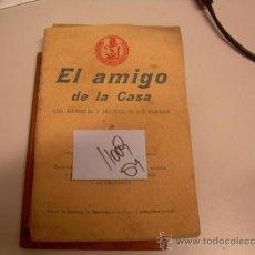 Libros antiguos: EL AMIGO DE LA CASA GUIA ELEMENTAL Y PRACTICA DE LAS FAMILIASPUBLICACION DE LA CASA VIVAS P. Lote 34998029