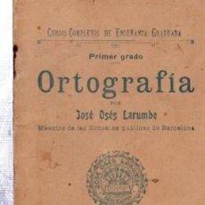Libros antiguos: ORTOGRAFÍA, JOSÉ OSÉS LARUMBE, BARCELONA, 40 PÁGS, 10X15CM. Lote 34211599