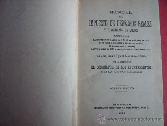 Libros antiguos: ABELLA.-MANUAL DEL IMPUESTO DE DERECHOS REALES.-EL CONSULTOR DE LOS AYUNTAMIENTOS.-AÑO 1921. - Foto 3 - 34267223