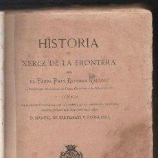 Libros antiguos: HISTORIA DE XEREZ DE LA FRONTERA POR EL PADRE FRAY ESTEBAN RALLON - TOMO I. LEER. Lote 34287745