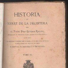 Libros antiguos: HISTORIA DE XEREZ DE LA FRONTERA POR EL PADRE FRAY ESTEBAN RALLON - TOMO II. LEER. Lote 34287760