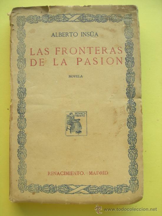LAS FRONTERAS DE LA PASIÓN. INSÚA. (Libros Antiguos, Raros y Curiosos - Literatura - Otros)