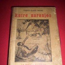 Libri antichi: BLASCO IBÁÑEZ, VICENTE - ENTRE NARANJOS. Lote 34424284