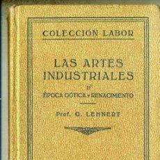 Libros antiguos: LEHNERT : LAS ARTES INDUSTRIALES DEL GÓTICO Y RENACIMIENTO (LABOR, 1933). Lote 34422626