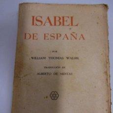 Libros antiguos: ISABEL DE ESPAÑA. WILLIAM THOMAS WALSH, 1937. Lote 34538525