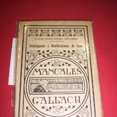 Libros antiguos: FERNÁNDEZ NAVARRO, LUCAS. INVESTIGACIÓN Y ALUMBRAMIENTO DE AGUAS SUBTERRÁNEAS (MANUALES GALLACH ; 7). Lote 34612097