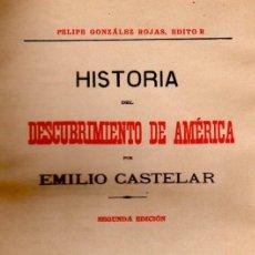 Libros antiguos: HISTORIA DEL DESCUBRIMIENTO DE AMÉRICA, EMILIO CASTELAR, 2ªED.,TM 1, FELIPE GONZALEZ ROJAS, MADRID. Lote 34623020