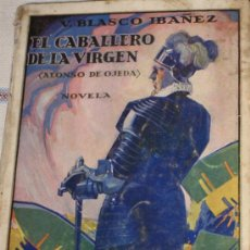Libros antiguos: EL CABALLERO DE LA VIRGEN ( ALONSO DE OJEDA ) NOVELA DE V. BLASCO IBAÑEZ. 1ª EDIC. 1929. Lote 34723437