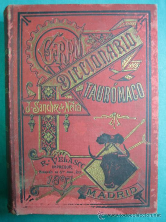 GRAN DICCIONARIO TAUROMACO. J.SANHEZ DE NEIRA 1897 IMPRESOR R. VELASCO (Libros Antiguos, Raros y Curiosos - Bellas artes, ocio y coleccionismo - Otros)