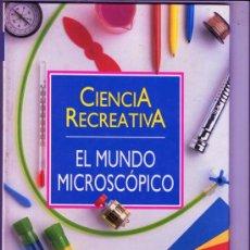 Libros antiguos: CIENCIA RECREATIVA EL MUNDO MICROSCOPICO - PLANETA AGOSTINI. Lote 34685664