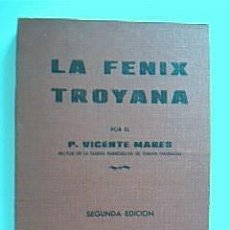 Libros antiguos: LA FENIX TROYANA. P. MARES, VICENTE, RECTOR IGLESIA PARROQUIAL DE CHELVA, VALENCIA. 1931 2ª ED. Lote 34732401