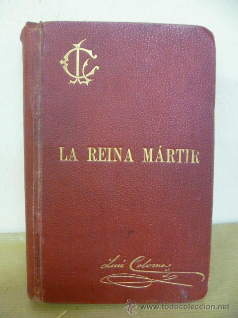 COLOMA, LUIS; LA REINA MARTIR: APUNTES HISTORICOS DEL S XVI (Libros Antiguos, Raros y Curiosos - Historia - Otros)