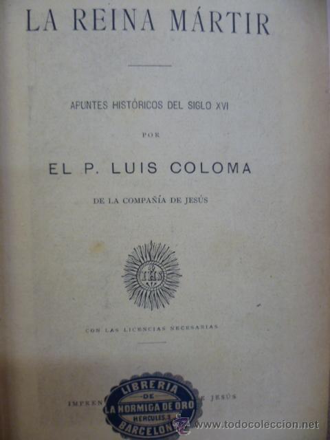 Libros antiguos: COLOMA, LUIS; LA REINA MARTIR: APUNTES HISTORICOS DEL S XVI - Foto 5 - 34852525