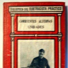 Libros antiguos: BIBLIOTECA DEL ELECTRICISTA PRACTICO Nº 2. CORRIENTES ALTERNAS UNIDADES. EDITOR GALLACH. . Lote 34918614