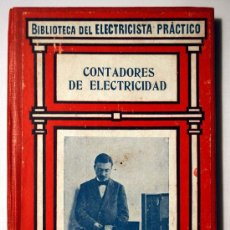 Libros antiguos: BIBLIOTECA DEL ELECTRICISTA PRACTICO Nº 17. CONTADORES DE ELECTRICIDAD. EDITOR GALLACH. . Lote 34918672
