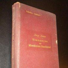Libros antiguos: ELEMENTOS DE MECÁNICA RACIONAL / JORGE TORNER DE LA FUENTE / 1911. Lote 34934731