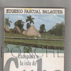 Libros antiguos: ESCAPADA A LA ISLA DE CUBA, DE EUGENIO PASCUAL BALAGUER- ALCOY 1988.. Lote 34974611