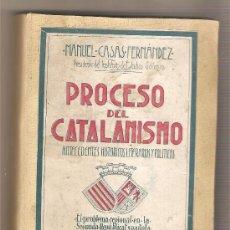 Libros antiguos: PROCESO DEL CATALANISMO. ANTECEDENTES HISTÓRICOS, LITERARIOS Y POLÍTICOS. MANUEL CASÁS FERNÁNDEZ . Lote 35302503