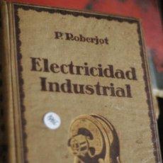 Libros antiguos: ELECTRICIDAD INDUSTRIALP ROBERJOT193512,40. Lote 35420260