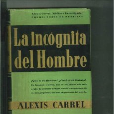 Libros antiguos: LA INCÓGNITA DEL HOMBRE (MAN THE UNKNOWN). ALEXIS CARREL ALEXIS, 1936. Lote 18636136