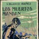 Libros antiguos: BLASCO IBÁÑEZ : LOS MUERTOS MANDAN (PROMETEO, 1923). Lote 35555013