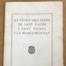 Libros antiguos: LA VENDA DELS TERNS DE SANT VALERI I SANT VICENS I LA MANCOMUNICAT. 1922. 24 PÀG. 22 CM.. Lote 35800269