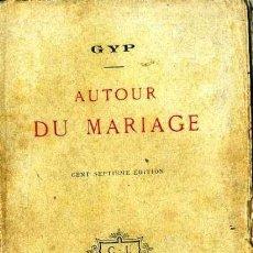 Libros antiguos: GYP : AUTOUR DU MARIAGE (1910). Lote 35672547
