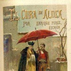Libros antiguos: PÉREZ ESCRICH : EL CURA DE ALDEA (1906) DOS TOMOS. Lote 66251038