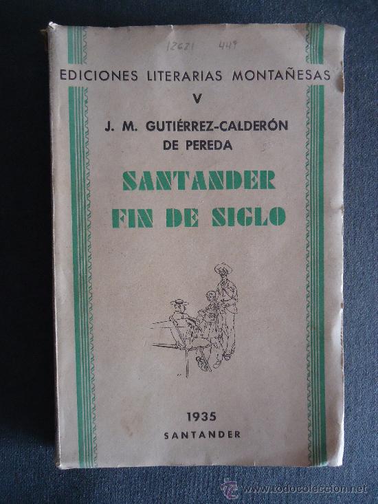 'SANTANDER FIN DE SIGLO' J.M.GUTIERREZ-CALDERON DE PEREDA. 1ª EDICION 1935. DEDICADO (Libros Antiguos, Raros y Curiosos - Literatura - Otros)