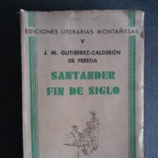 Libros antiguos: 'SANTANDER FIN DE SIGLO' J.M.GUTIERREZ-CALDERON DE PEREDA. 1ª EDICION 1935. DEDICADO. Lote 36013361