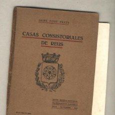 Libros antiguos: CASAS CONSISTORIALES DE REUS.BREVE RESEÑA HISTÓRICA ILUSTRADA.JAIME FORT PRATS.1925. Lote 36054964