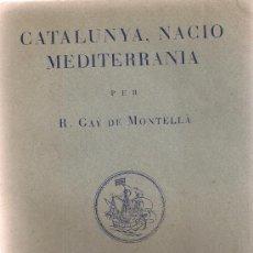 Libros antiguos: CATALUNYA, NACIO MEDITERRANIA / R. GAY DE MONTELLA. BCN, 1933. 19X13CM. 216 P.. Lote 36071679