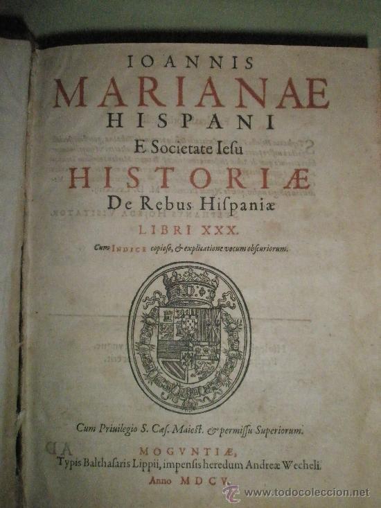 MARIANA, JUAN DE: HISTORIAE DE REBUS HISPANIAE. LIBRI XXX (1605-1619) (Libros Antiguos, Raros y Curiosos - Historia - Otros)
