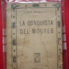 Libros antiguos: LA CONQUISTA DEL MOGREB. LUIS MOROTE. ED. PROMETEO. 237 PP.. Lote 36188190