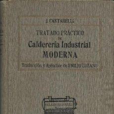 Libros antiguos: TRATADO PRÁCTICO DE CALDERERÍA INDUSTRIAL MODERNA, DE J. CANTARELLI (1913). Lote 36258930