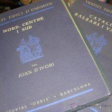 Libros antiguos: JOAN D'IVORI - VESTIDOS TIPICOS DE ESPAÑA, NORTE, CENTRO Y SUD , CATALUÑA, BALEARES Y VALENCIA. Lote 36401745