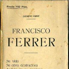 Libros antiguos: CASIMIRO COMAS : FRANCISCO FERRER (1910). Lote 36403388
