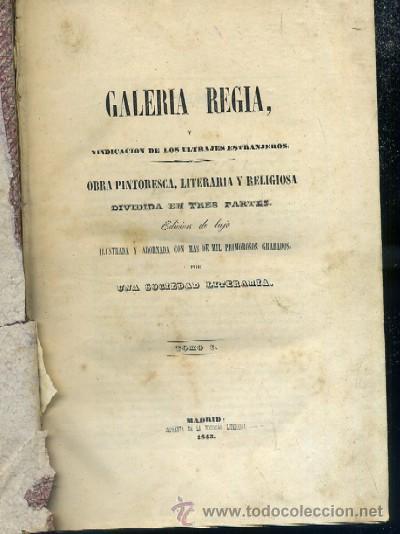GALERÍA REGIA, VINDICACIÓN DE LOS ULTRAJES EXTRANJEROS. OBRA PINTORESCA, LITERARIA Y RELIGIOSA (Libros Antiguos, Raros y Curiosos - Historia - Otros)